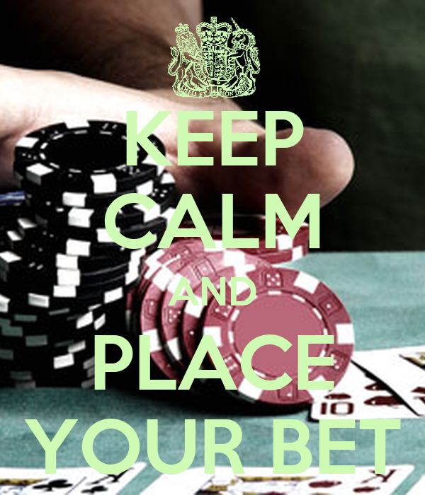 KEEP CALM AND PLACE YOUR BET