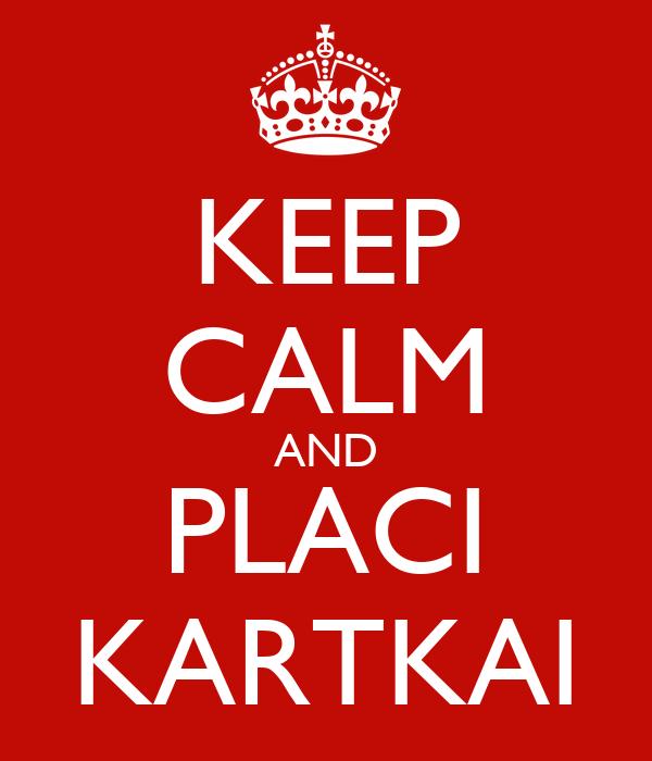 KEEP CALM AND PLACI KARTKAI