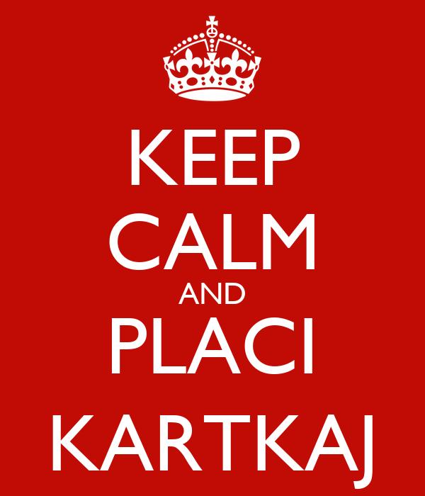 KEEP CALM AND PLACI KARTKAJ