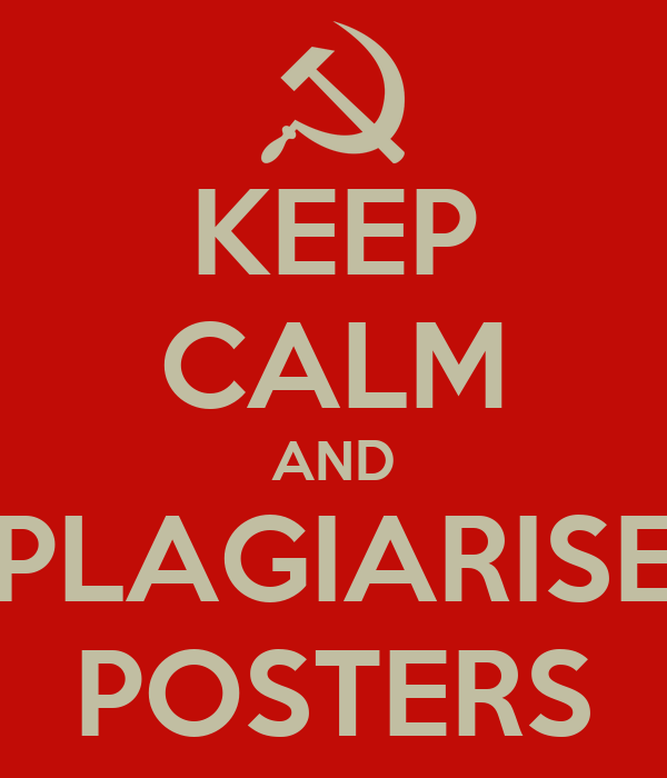 KEEP CALM AND PLAGIARISE POSTERS