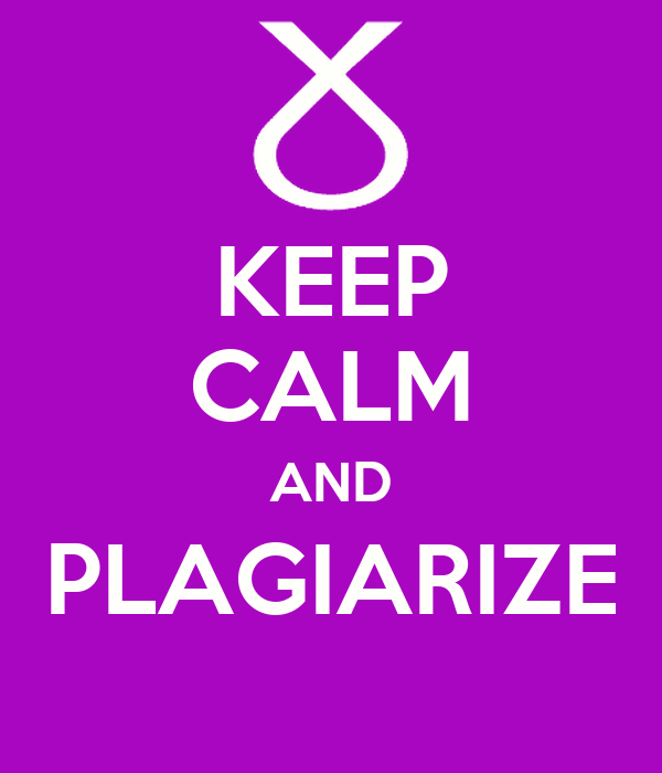 KEEP CALM AND PLAGIARIZE