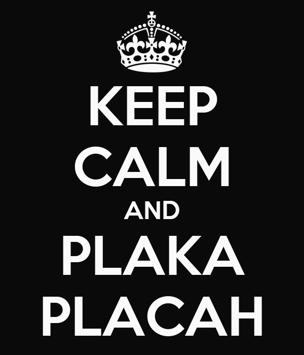 KEEP CALM AND PLAKA PLACAH