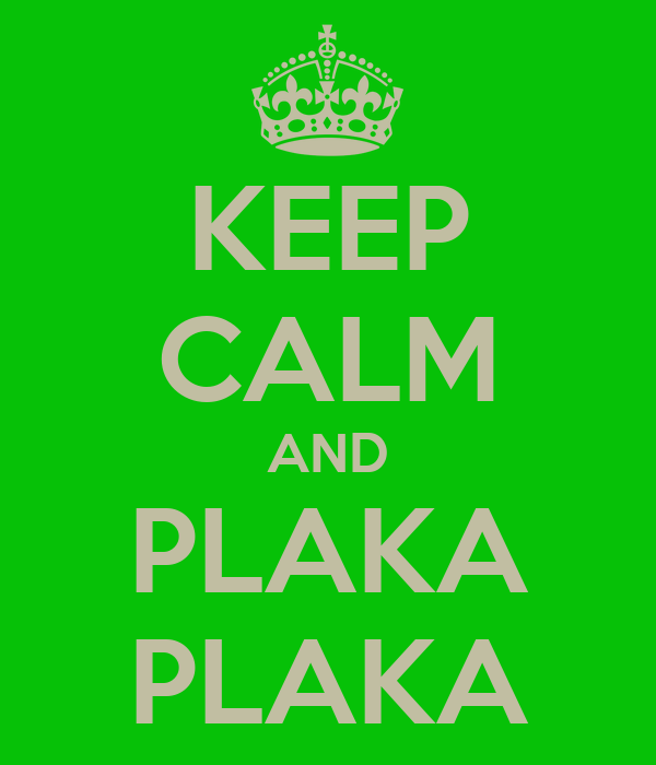KEEP CALM AND PLAKA PLAKA
