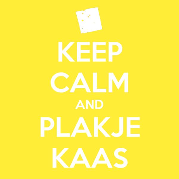 KEEP CALM AND PLAKJE KAAS