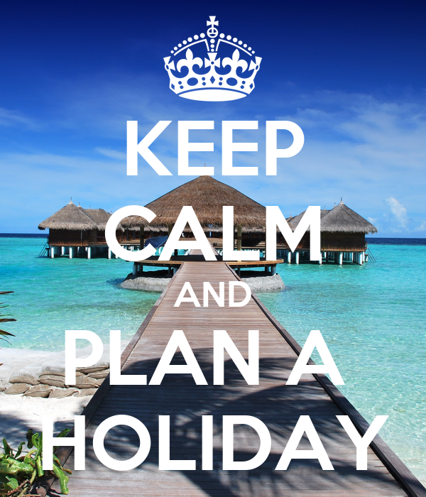 KEEP CALM AND PLAN A  HOLIDAY
