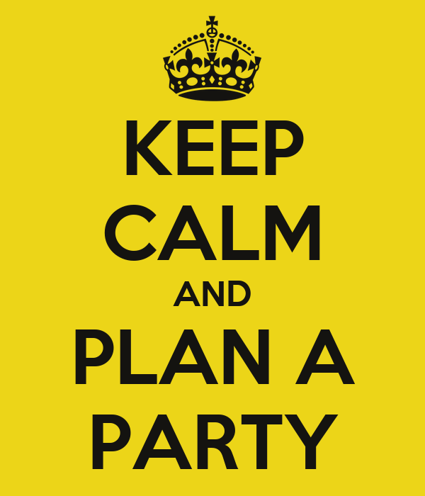KEEP CALM AND PLAN A PARTY