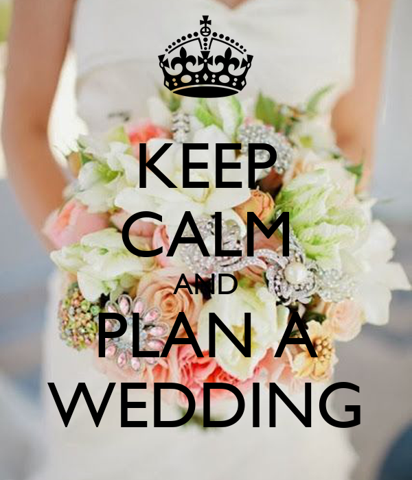 KEEP CALM AND PLAN A WEDDING