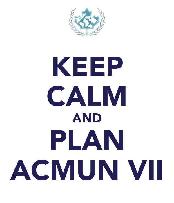 KEEP CALM AND PLAN ACMUN VII