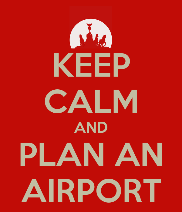 KEEP CALM AND PLAN AN AIRPORT