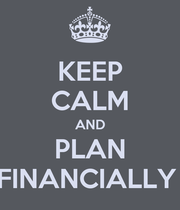 KEEP CALM AND PLAN FINANCIALLY