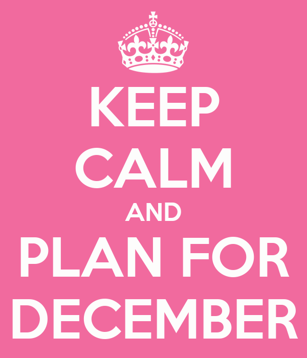 KEEP CALM AND PLAN FOR DECEMBER