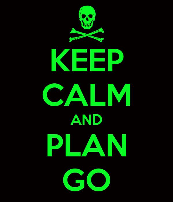 KEEP CALM AND PLAN GO
