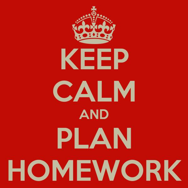 KEEP CALM AND PLAN HOMEWORK