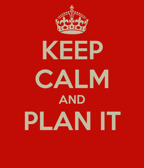 KEEP CALM AND PLAN IT