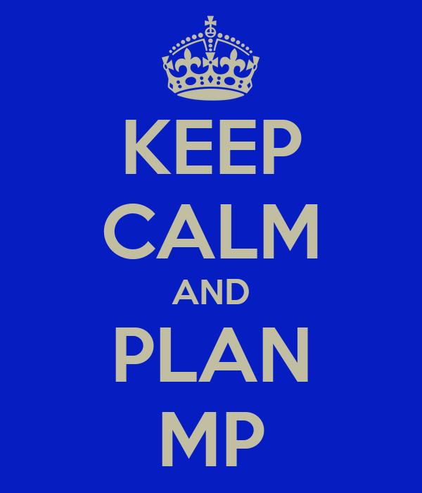KEEP CALM AND PLAN MP