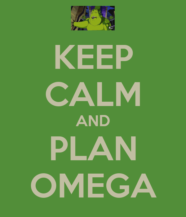 KEEP CALM AND PLAN OMEGA