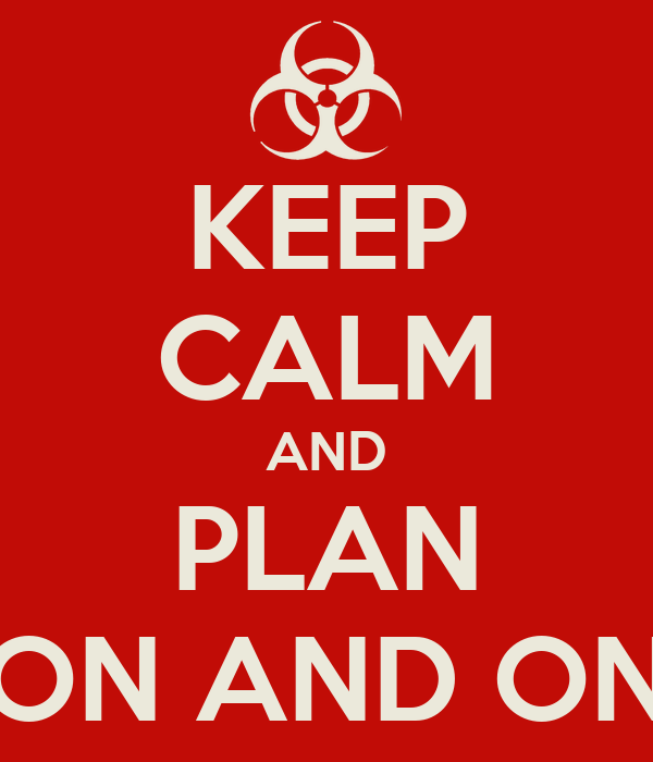 KEEP CALM AND PLAN ON AND ON