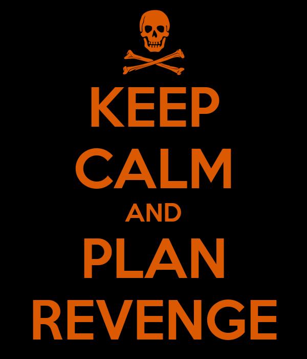 KEEP CALM AND PLAN REVENGE