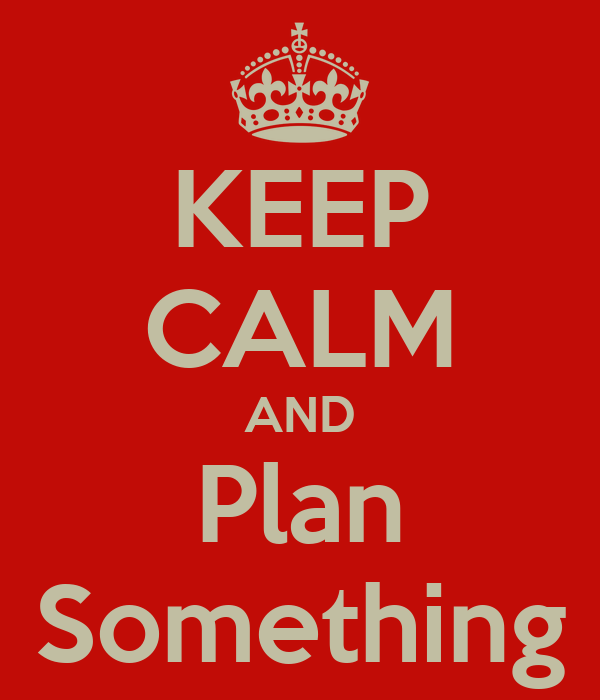 KEEP CALM AND Plan Something