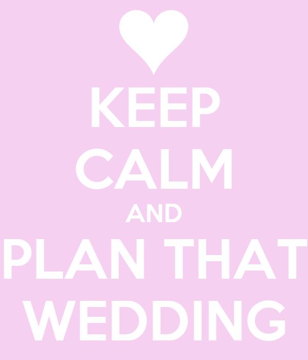 KEEP CALM AND PLAN THAT WEDDING
