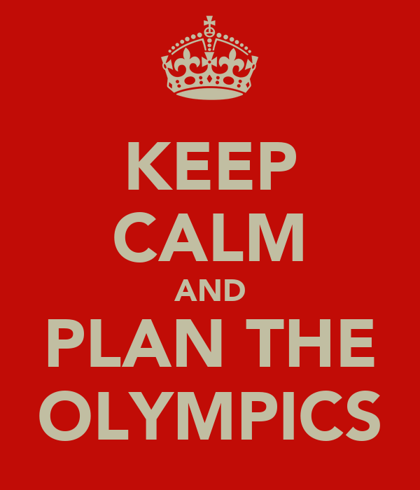 KEEP CALM AND PLAN THE OLYMPICS