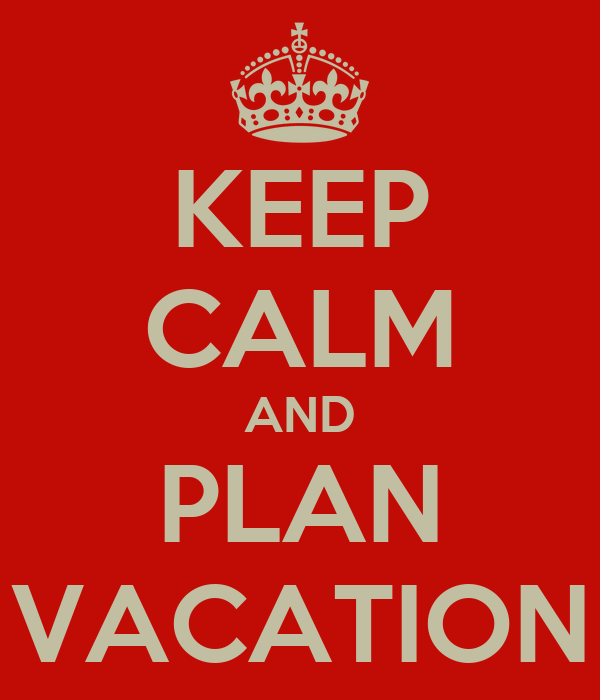 KEEP CALM AND PLAN VACATION