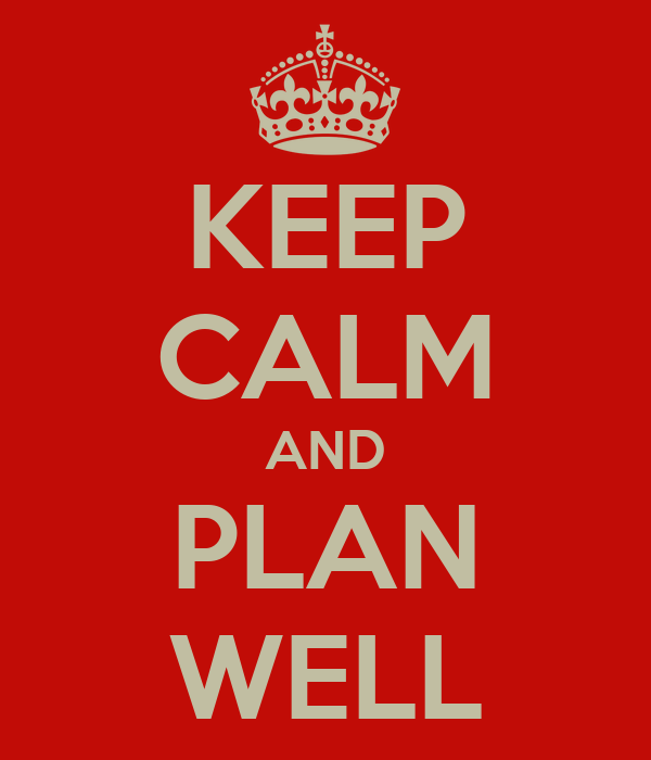 KEEP CALM AND PLAN WELL
