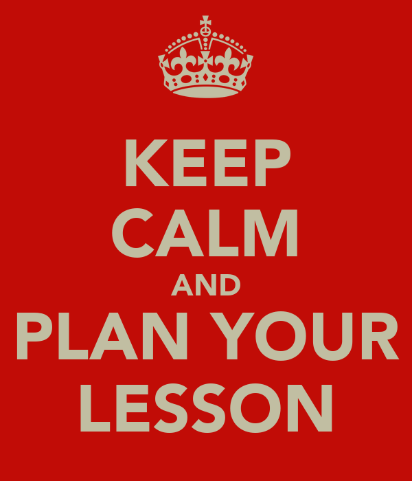 KEEP CALM AND PLAN YOUR LESSON