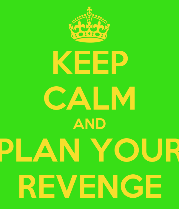 KEEP CALM AND PLAN YOUR REVENGE