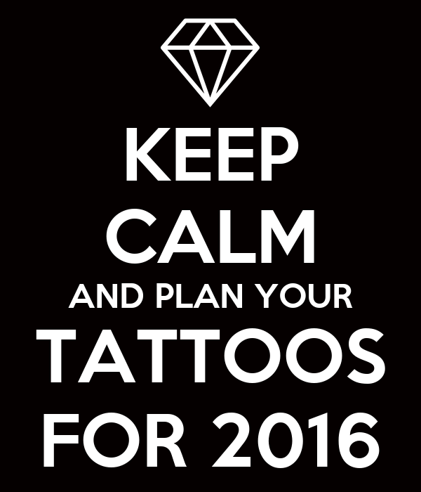 KEEP CALM AND PLAN YOUR TATTOOS FOR 2016