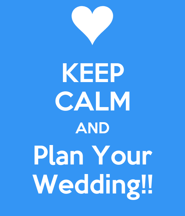 KEEP CALM AND Plan Your Wedding!!