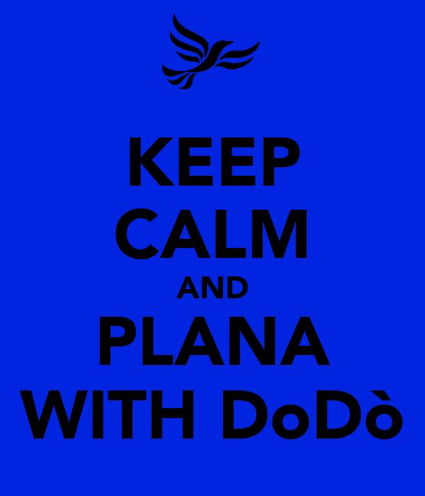 KEEP CALM AND PLANA WITH DoDò