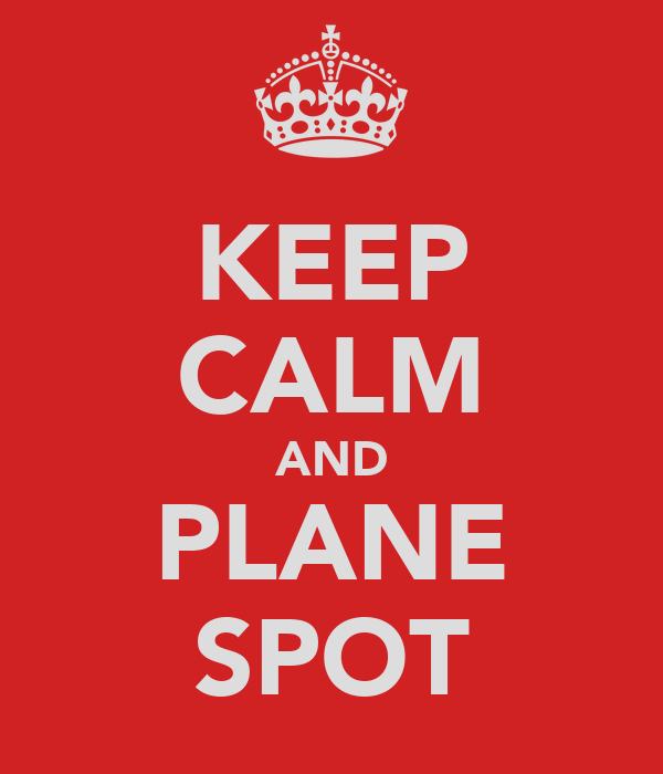 KEEP CALM AND PLANE SPOT
