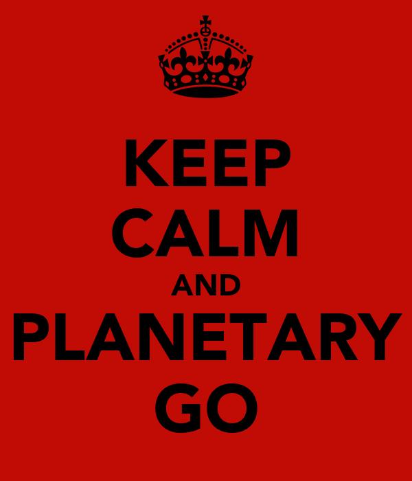 KEEP CALM AND PLANETARY GO
