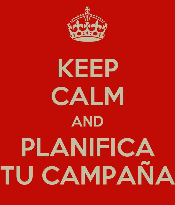 KEEP CALM AND PLANIFICA TU CAMPAÑA