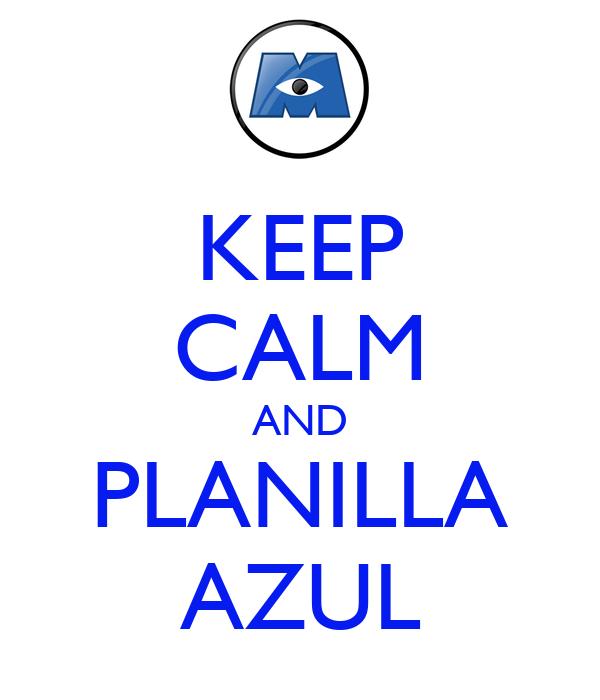 KEEP CALM AND PLANILLA AZUL