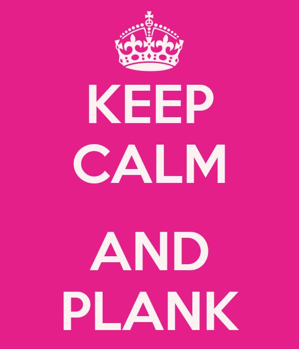 KEEP CALM  AND PLANK