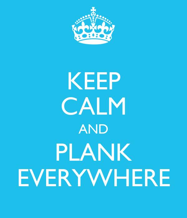 KEEP CALM AND PLANK EVERYWHERE