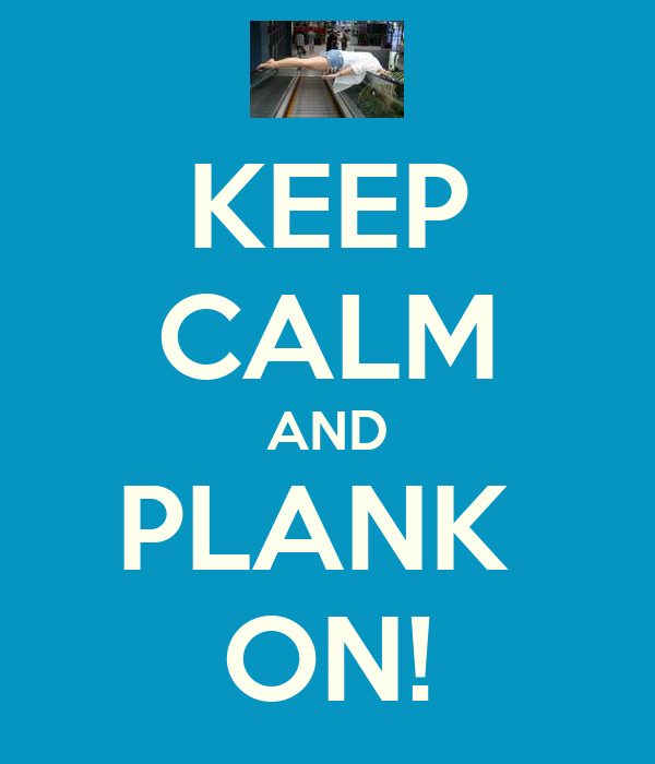 KEEP CALM AND PLANK  ON!
