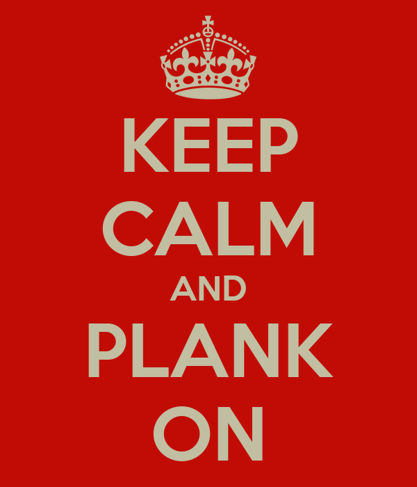 KEEP CALM AND PLANK ON