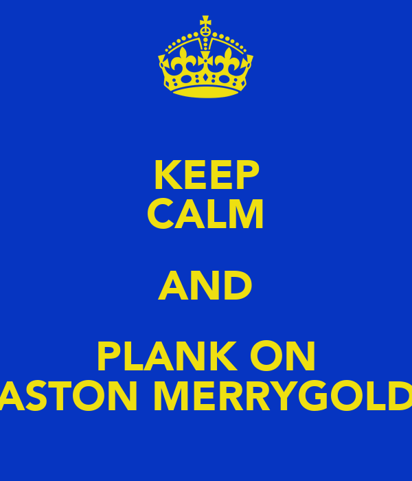 KEEP CALM AND PLANK ON ASTON MERRYGOLD