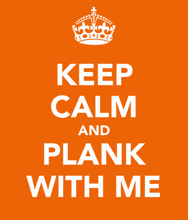 KEEP CALM AND PLANK WITH ME