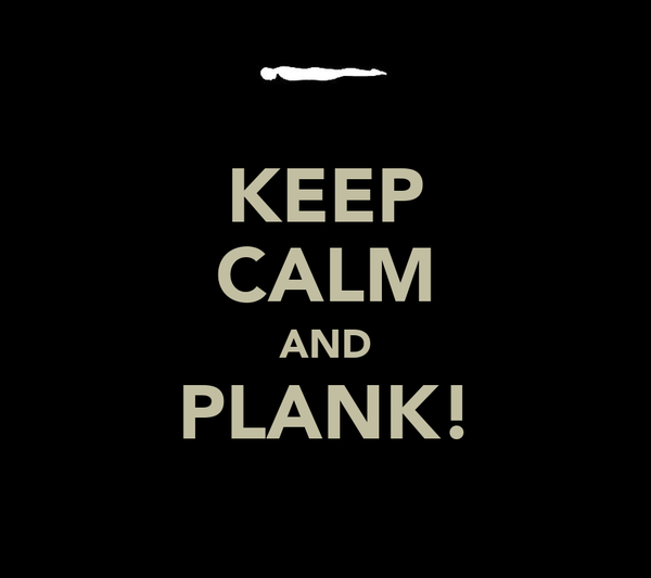 KEEP CALM AND PLANK!