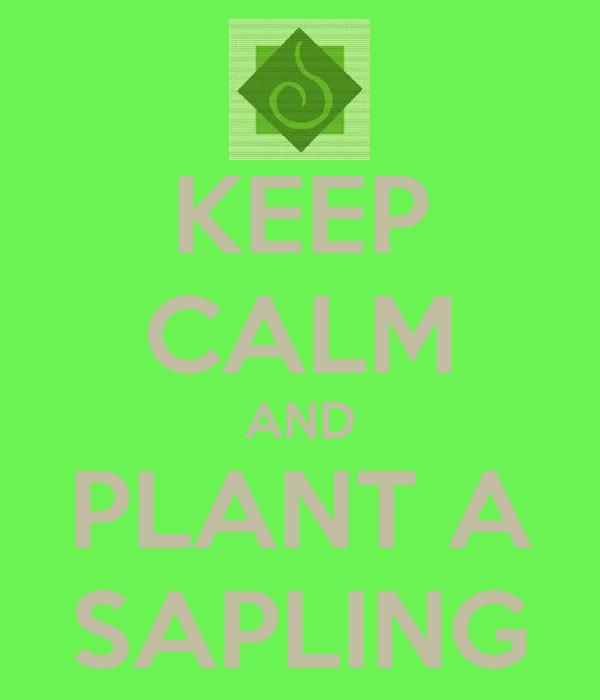 KEEP CALM AND PLANT A SAPLING