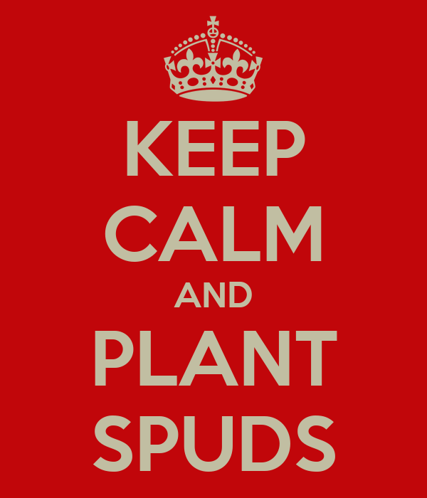 KEEP CALM AND PLANT SPUDS