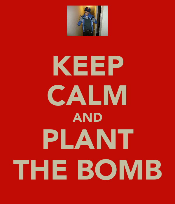 KEEP CALM AND PLANT THE BOMB