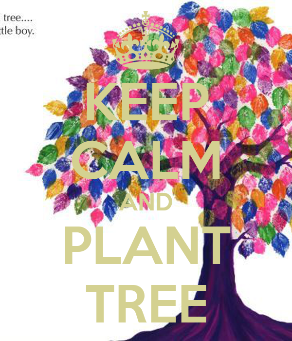KEEP CALM AND PLANT TREE