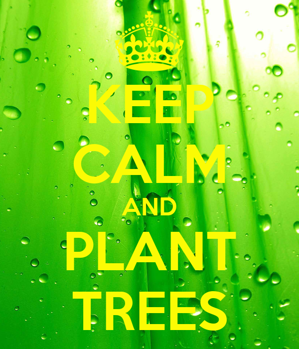 KEEP CALM AND PLANT TREES