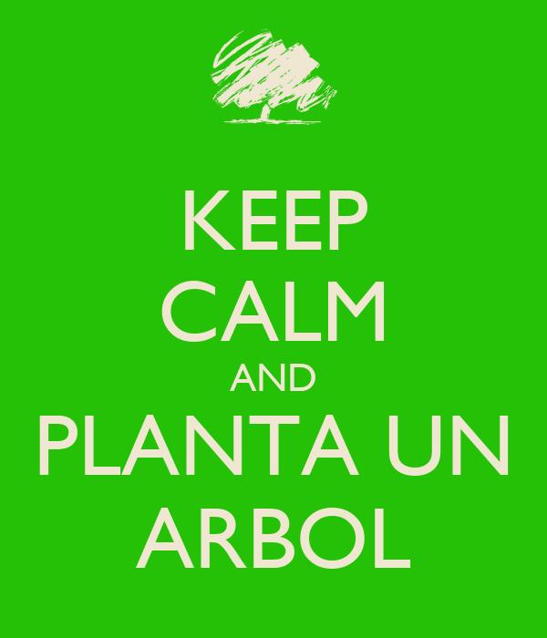 KEEP CALM AND PLANTA UN ARBOL