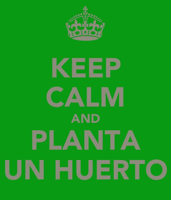 KEEP CALM AND PLANTA UN HUERTO
